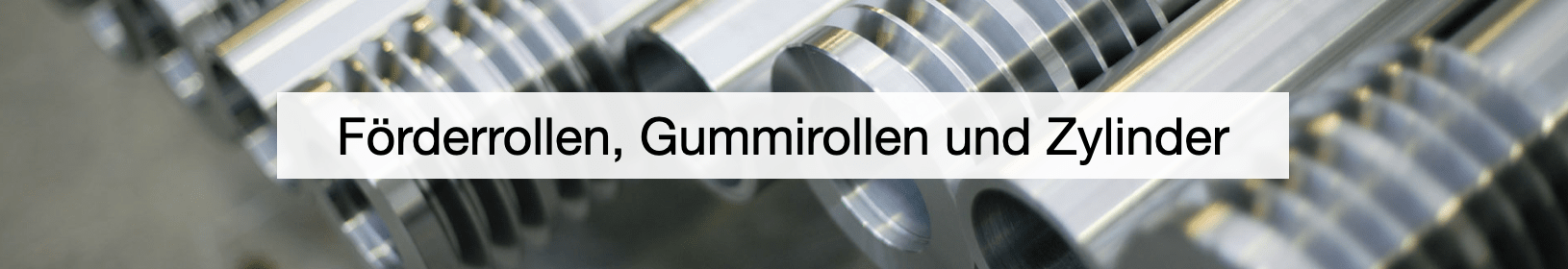 Förderrollen, Gummirollen und Zylinder